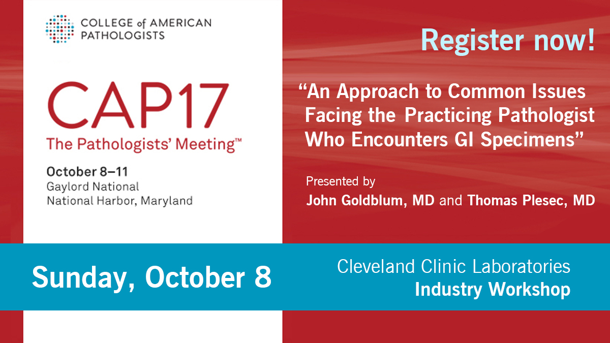 Cleveland Clinic Laboratories CAP17 Industry Workshop, presented by John Goldblum, MD and Thomas Plesec, MD